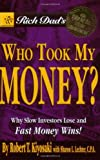 Rich Dad's Who Took My Money?: Why Slow Investors Lose and Fast Money Wins! (0446691828) by Kiyosaki, Robert T.