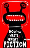 HOW TO WRITE GREAT FICTION: Guide to Writing Fiction Books (English Edition)