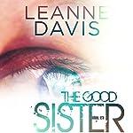 The Good Sister: Sister Series #2 | Leanne Davis