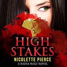 High Stakes: Nadia Wolf, Book 2 (       UNABRIDGED) by Nicolette Pierce Narrated by Wendy Anne Darling