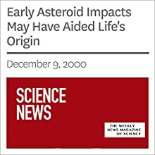 Early Asteroid Impacts May Have Aided Life's Origin (       UNABRIDGED) by Society for Science & The Public Narrated by Mark Moran
