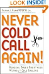 Never Cold Call Again: Achieve Sales...
