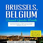 Brussels, Belgium: Travel Guide Book: A Comprehensive 5-Day Travel Guide |  Passport to European Travel Guides