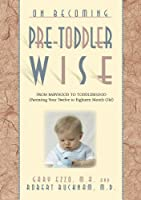 On Becoming Pre-Toddler wise: From Babyhood to Toddlerhood (Parenting Your Twelve to Eighteen Month Old) (On Becoming...) (English Edition)