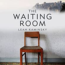 The Waiting Room (       UNABRIDGED) by Leah Kaminsky Narrated by Deidre Rubenstein