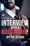 Interview With A Billionaire: Off The Record (Part One) (A BDSM Erotic Romance Novelette)