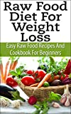 img - for Raw Food Diet For Weight Loss - Easy Raw Food Recipes And Raw Food Cookbook For Beginners (Raw Food Recipes & Raw Food Cookbook) book / textbook / text book