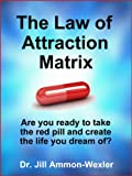 THE LAW OF ATTRACTION MATRIX: Are You Ready to Take the Red Pill and Create the Life You Dream Of?