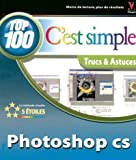 Top 100 c'est simple : Photoshop CS