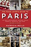 The Food Lovers Guide to Paris: The Best Restaurants, Bistros, Cafes, Markets, Bakeries, and More