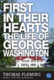 First in Their Hearts: The Life of George Washington (The Thomas Fleming Library)
