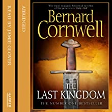 The Last Kingdom: The Last Kingdom Series, Book 1 Audiobook by Bernard Cornwell Narrated by Jamie Glover