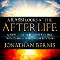 A Rabbi Looks at the Afterlife: A New Look at Heaven and Hell with Stories of People Who've Been There Audiobook by Jonathan Bernis Narrated by W.B. Ward