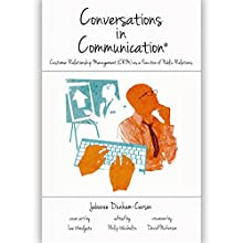 Conversations in Communication, Volume II: Customer Relationship Management (CRM) as a Function of Public Relations Audiobook by Jabaree Dunham-Carson Narrated by David A. Nickerson