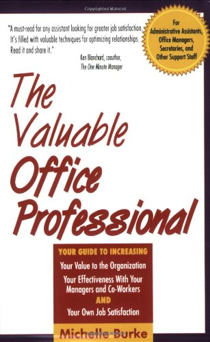 The Valuable Office Professional: For Administrative Assistants, Office Managers, Secretaries and Other Support Staff