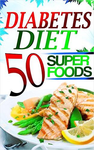 Diabetes Diet: Top 50 Diabetic SUPERFOODS - The Ultimate Diabetes Diet Plan to Reverse Diabetes, Lower Blood Sugar & Lose Weight (Diabetes Diet, Diabetes ... Diet For Weight Loss, Diabetes Diet Plan) by Storm Wayne, Kay Bernstein Gichard