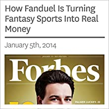 How Fanduel Is Turning Fantasy Sports Into Real Money (       UNABRIDGED) by Forbes Narrated by Ken Borgers