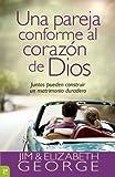 Una pareja conforme al corazón de Dios: Juntos pueden construir un matrimonio duradero (Spanish Edition)