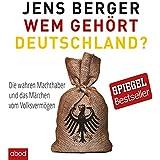 Wem geh�rt Deutschland: Die wahren Machthaber und das M�rchen vom Volksverm�gen