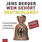 Wem gehört Deutschland: Die wahren Machthaber und das Märchen vom Volksvermögen | Jens Berger