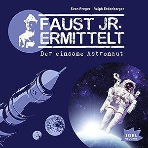 Der einsame Astronaut (Faust jr. ermittelt 06) Hörbuch