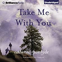 Take Me With You Audiobook by Catherine Ryan Hyde Narrated by Jeff Cummings