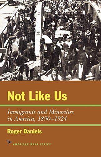Not Like Us: Immigrants and Minorities in America, 1890-1924 (American Ways Series)