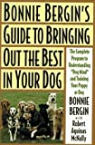 img - for Bonnie Bergin's Guide to Bringing Out the Best in Your Dog: The Bonnie Bergin Method by Bonnie Bergin (1995-07-01) book / textbook / text book