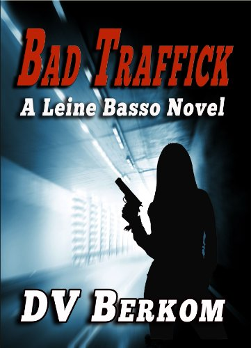 100% Rave Reviews For Today's Kindle Fire at KND eBook of The Day: D.V. Berkom's Thriller Bad Traffick (Leine Basso Series)