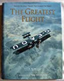 img - for The Greatest Flight: Reliving the Aerial Triumph That Changed the World book / textbook / text book