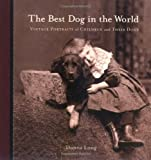 The Best Dog in the World: Vintage Portraits of Children and Their Dogs