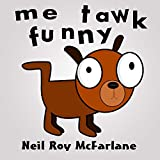 Me Tawk Funny: (bedtime story for kids aged 6 to 13) ***Free for Prime/KU customers*** (English Edition)