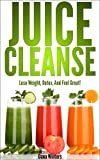 Juice Cleanse : Lose Weight, Detox, And Feel Great! (Over 50 Recipes)