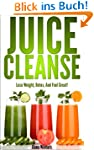 Juice Cleanse : Lose Weight, Detox, A...