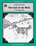 A Guide for Using The Call of the Wild in the Classroom (Literature Units)