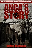 Anca's Story - 70th Anniversary End of WWII. 70th Anniversary Liberation of Auschwitz (English Edition)