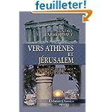Vers Athènes et Jérusalem: Journal de voyage en Grèce et en Syrie