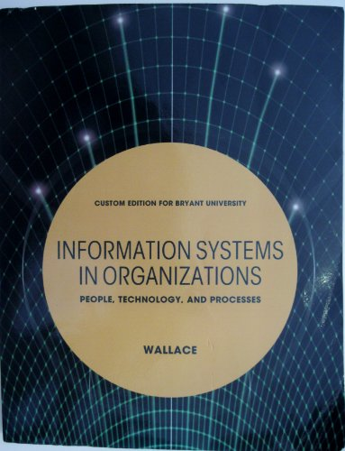Information Systems in Organizations - People, Technology, and Processes (Custom Edition for Bryant University)