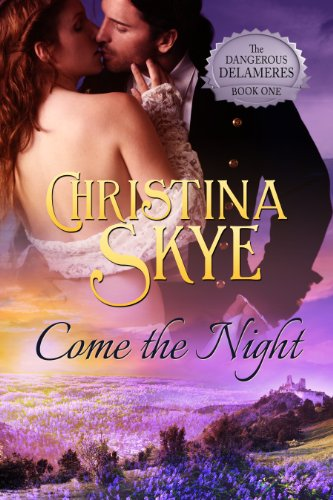 Come the Night (The Dangerous Delameres - Book 1) by Christina Skye
