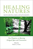 img - for Healing Natures, Repairing Relationships: New Perspectives on Restoring Ecological Spaces and Consciousness book / textbook / text book