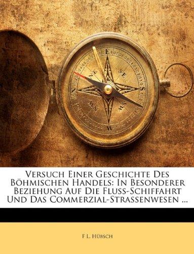 Versuch Einer Geschichte Des Böhmischen Handels: In Besonderer Beziehung Auf Die Fluss-Schiffahrt Und Das Commerzial-Strassenwesen ...