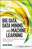 Big Data, Data Mining, and Machine Learning: Value Creation for Business Leaders and Practitioners (Wiley and SAS Business...
