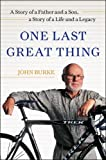 img - for One Last Great Thing: A Story of a Father and a Son, a Story of a Life and a Legacy book / textbook / text book