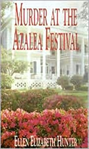 MURDER AT THE AZALEA FESTIVAL (Magnolia Mystery Series)