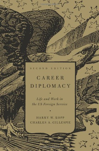 Career Diplomacy: Life and Work in the U.S. Foreign Service