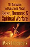 101 Answers to Questions About Satan, Demons, and Spiritual Warfare (0736945172) by Hitchcock, Mark