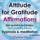 Attitude for Gratitude Affirmations: Feel Grateful and Happy with Soothing Nature Hypnosis & Meditation Rede von Joel Thielke Gesprochen von: Catherine Perry