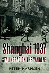SHANGHAI 1937: Stalingrad on the Yangtze by Peter Harmsen