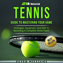 Tennis: Guide to Mastering Your Game: Strategies, Equipment, and Drills to Becoming a Complete Tennis Player | Livre audio Auteur(s) : Peter Williams Narrateur(s) : Martin James