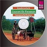 Guarani für Paraguay - Wort für Wort: Guarani (Paraguay). Kauderwelsch AusspracheTrainer. CD